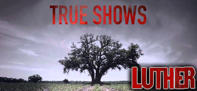 true-shows-luther
