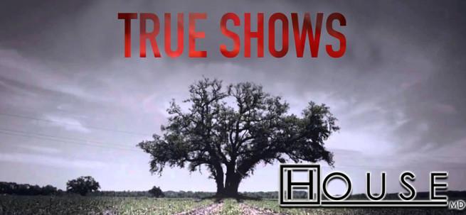 true-shows-4-house